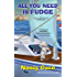 All You Need Is Fudge (A Candy-coated Mystery)