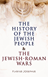 The History of the Jewish People & The Jewish-Roman Wars: The Antiquities of the Jews & The History of the Jewish War against the Romans