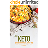 The Keto Cookbook for Natural Weight Loss: Enjoy Your Favorite Foods While Losing Weight