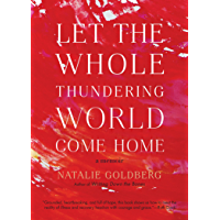 Let the Whole Thundering World Come Home: A Memoir
