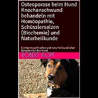 Osteoporose beim Hund Knochenschwund behandeln mit Homöopathie, Schüsslersalzen (Biochemie) und Naturheilkunde: Ein homöopathischer und naturheilkundlicher Ratgeber für den Hund
