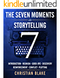 The Seven Moments In Storytelling That Really Matter (English Edition)