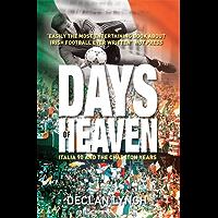 Days of Heaven: Italia '90 and the Charlton Years: Irish Soccer's Finest Hour
