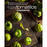 Easy Tomatillos Cookbook: A Tomatillo Cookbook Filled with 50 Delicious Tomatillo Recipes (2nd Edition) (English Edition)