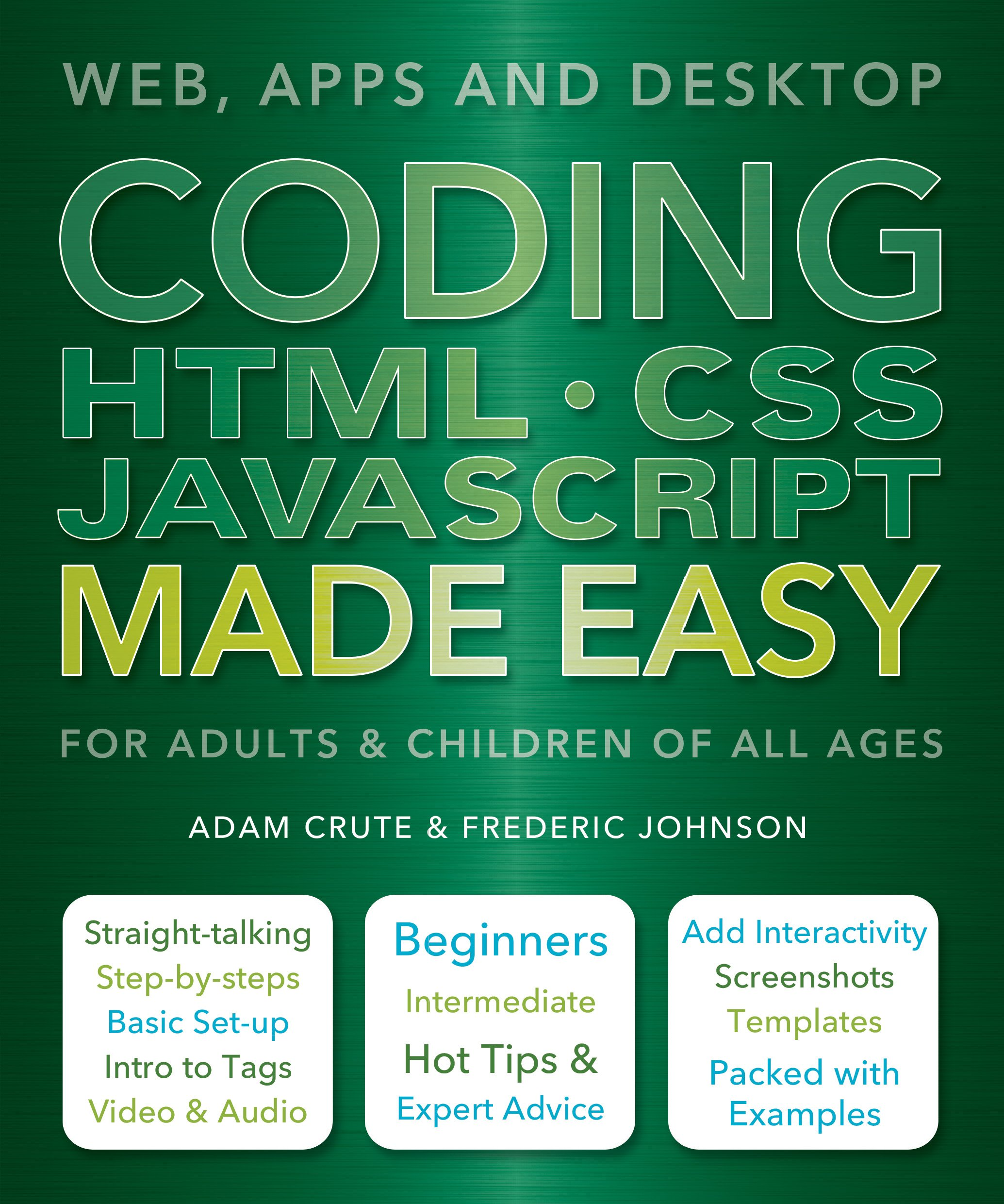 Coding HTML CSS JAVA Made Easy: Web, Apps and Desktop: Adam