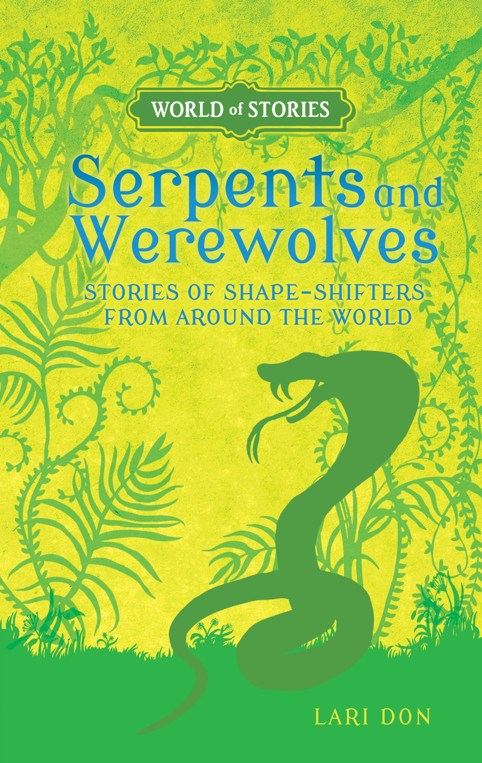 Download Serpents and Werewolves: Stories of Shape-Shifters from Around the World (World of Stories) PDF