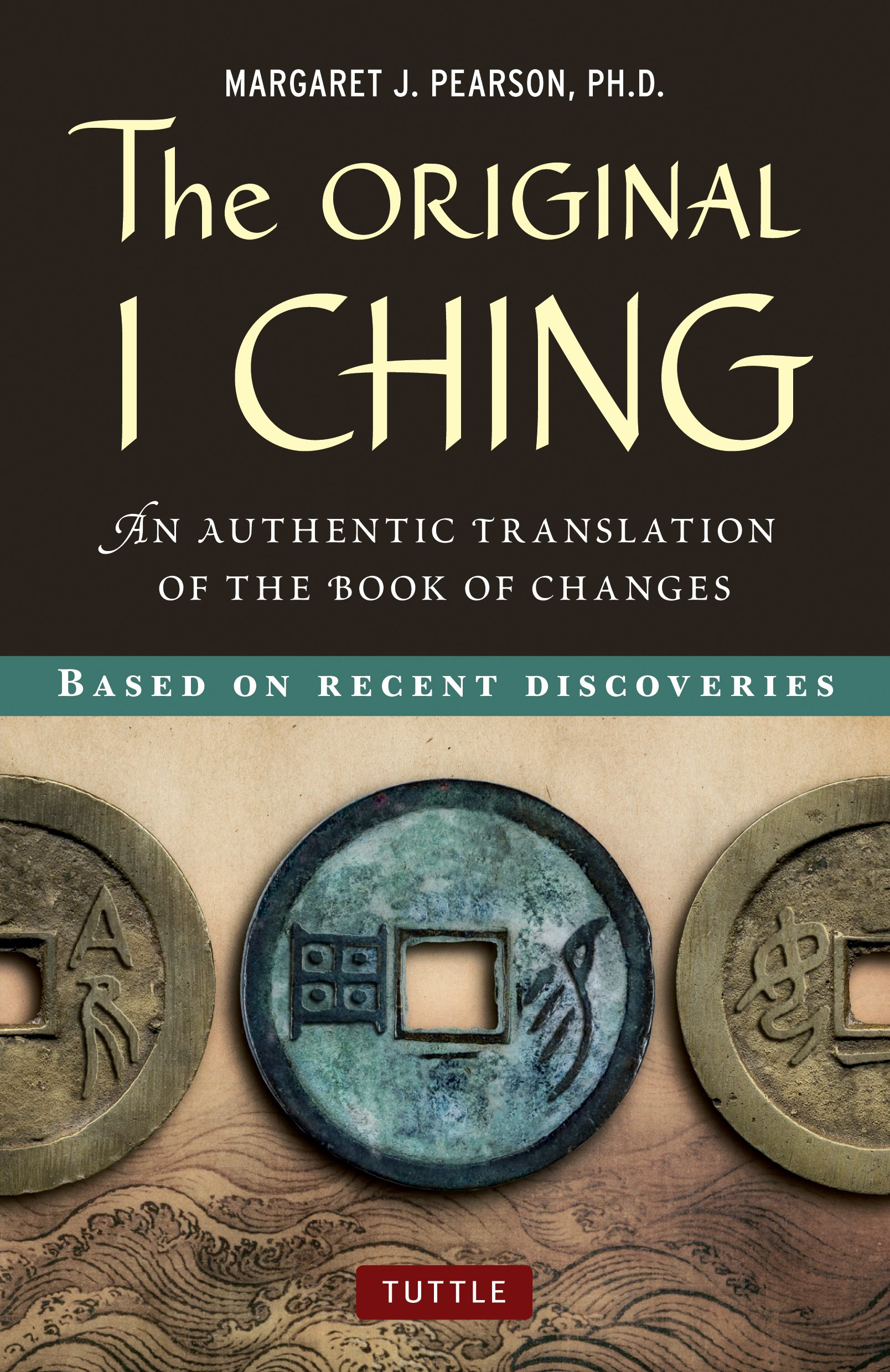 The Original I Ching: An Authentic Translation of the Book of Changes:  Margaret J. Pearson Ph.D.: 9780804841818: Amazon.com: Books