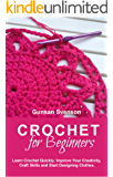 Crochet: Crochet for Beginners: Learn Crochet Quickly. Improve Your Creativity, Craft Skills and Start Designing Clothes (crochet, crochet patterns)