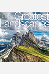 National Geographic Greatest Landscapes: Stunning Photographs That Inspire and Astonish Hardcover