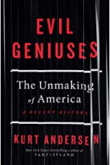 Evil Geniuses: The Unmaking of America: A Recent History Kindle Edition