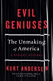 Evil Geniuses: The Unmaking of America: A Recent History