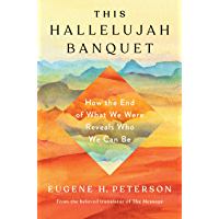 This Hallelujah Banquet: How the End of What We Were Reveals Who We Can Be (English Edition)