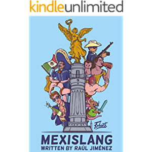 Mexislang: The key to understanding what the hell your mexican friends are saying. (Living and Talking in Mexico)