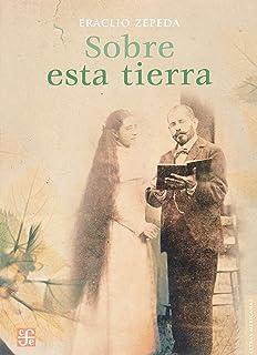 Sobre esta tierra (Letras Mexicanas) (Spanish Edition)