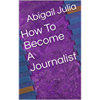 How To Become A Journalist (English Edition)