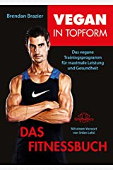 Vegan in Topform - Das Fitnessbuch: Das vegane Trainingsprogramm für maximale Leistung und Gesundheit (German Edition) Kindle Edition