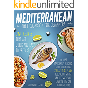 Mediterranean diet cookbook for beginners: 500+ Recipes that are quick and easy to prepare, but most importantly…