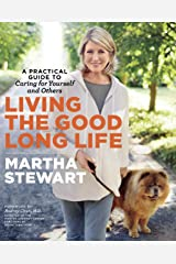 Living the Good Long Life: A Practical Guide to Caring for Yourself and Others Kindle Edition