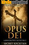Secret Society: Opus Dei - Catholicism's Secret Sect (Secret Societies Book 5)