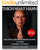 Thich Nhat Hanh: His Life's Lessons and Inspirational Quotes Leading to Peace! (+ 2 Free Bonus Books Inside!) (Thich Nhat Hanh,mindfulness training,mindfulness ... meditation) (English Edition)