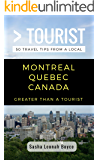 Greater Than a Tourist- Montreal Quebec Canada: 50 Travel Tips from a Local