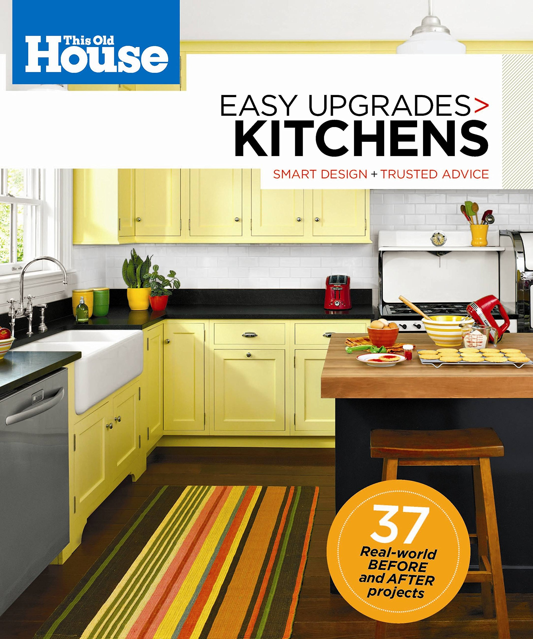 This Old House Easy Upgrades Kitchens Smart Design Trusted Advice Editors Of This Old House Magazine 9780848734725 Amazon Com Books