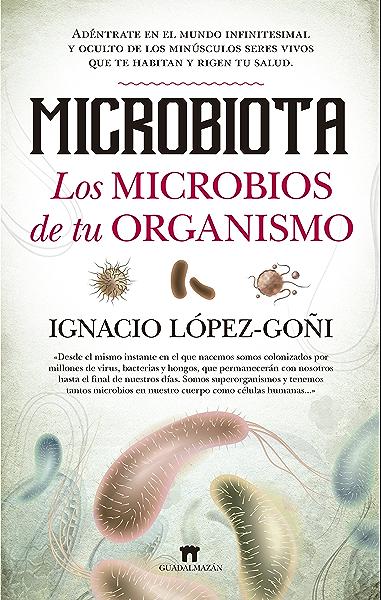 Microbiota. Los microbios de tu organismo (Divulgación Científica) eBook: López-Goñi, Ignacio: Amazon.es: Tienda Kindle
