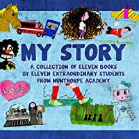My Story: A Collection of Eleven Extraordinary Short Stories: Written by Children for Children