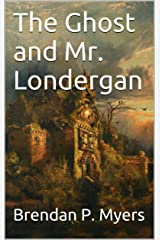 The Ghost and Mr. Londergan (The Dick Londergan Chronicles Book 3) Kindle Edition