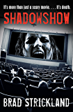 ShadowShow: It's More Than Just a Scary Movie. . . . It's Death.