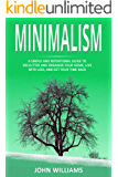 Minimalism: A Simple and Intentional Guide to Declutter and Organize Your Home, Live with Less, and Get Your Time Back