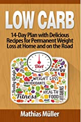 Low Carb Recipes: 14-Day Plan with Delicious Recipes for Permanent Weight Loss at Home and on the Road Kindle Edition