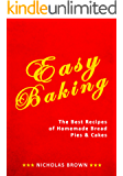 Easy Baking: The Best Recipes of Homemade Bread, Pies & Cakes