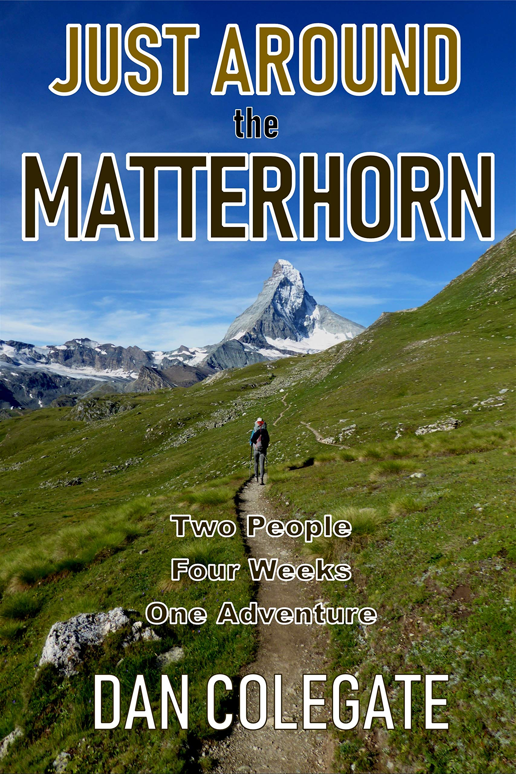 Just Around The Matterhorn  Two People. Four Weeks. One Sensational Adventure  English Edition