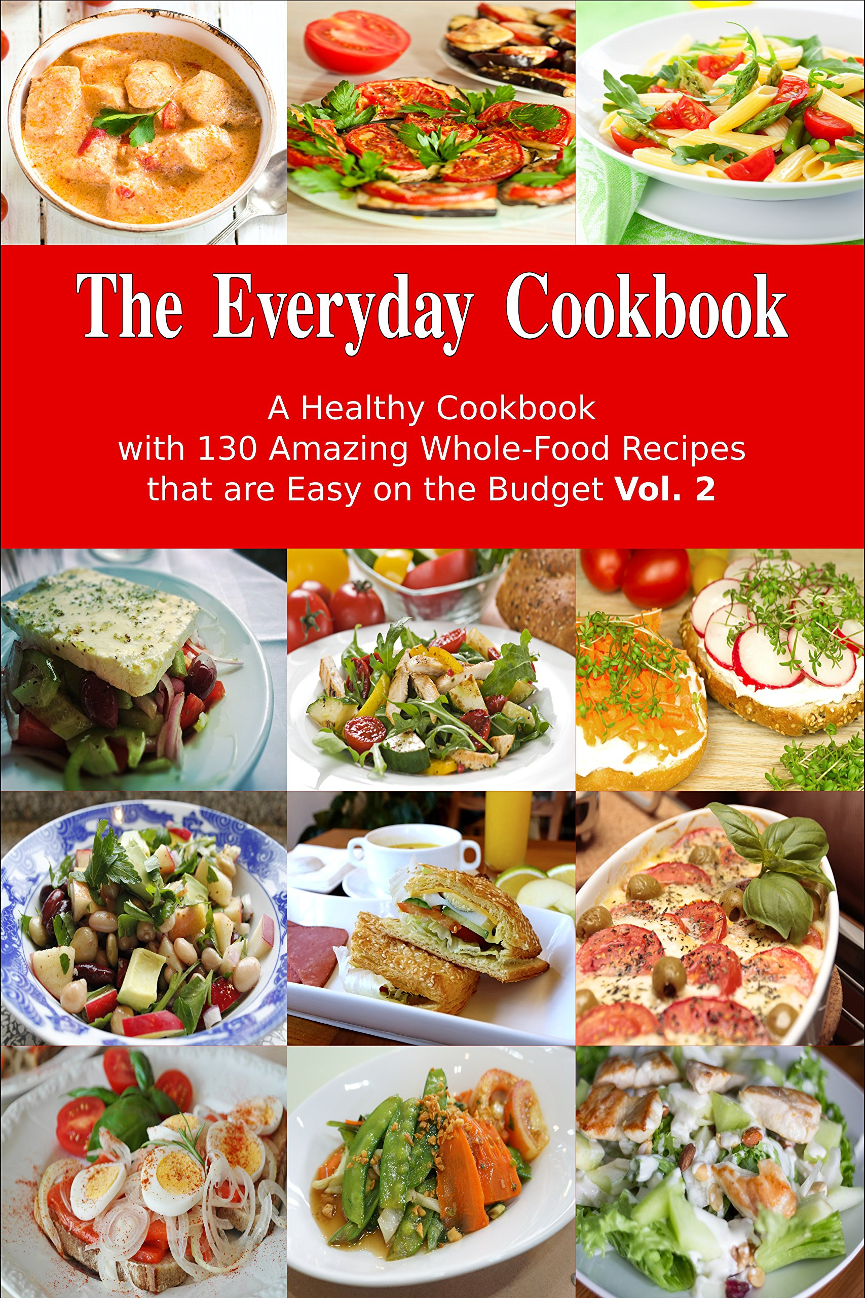 The Everyday Cookbook  A Healthy Cookbook With 130 Amazing Whole Food Recipes That Are Easy On The Budget Vol. 2  Free Gift   Breakfast Lunch And Dinner ... Cooking And Eating   English Edition