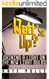 Watt's Up? Shining A Light On The New Light Bulbs