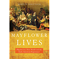 Mayflower Lives: Pilgrims in a New World and the Early American Experience (English Edition)