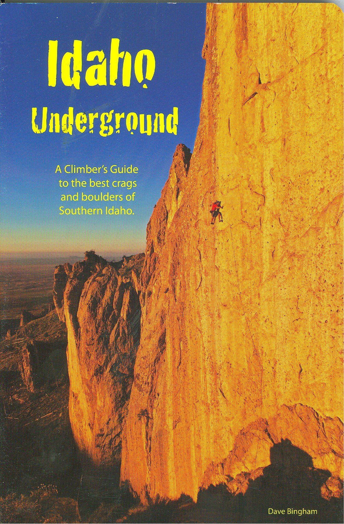 Idaho Underground: Climber's Guide to the Best Crags and Boulders of  Southern Idaho 2012: Dave Bingham: 9780970096432: Amazon.com: Books