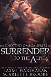 Surrender to the Alpha: Omegaverse m/f romance (Knotted Omega Book 5) (English Edition)