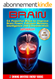 BRAIN: 51 Powerful Ways to Improve Brain Power, Enhance Memory, Intelligence and Concentration NATURALLY! (MEMORY, Memory Improvement, Learning, Brain Training) (English Edition)