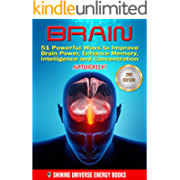 BRAIN: 51 Powerful Ways to Improve Brain Power, Enhance Memory, Intelligence and Concentration NATURALLY! (MEMORY, Memory Improvement, Learning, Brain Training)