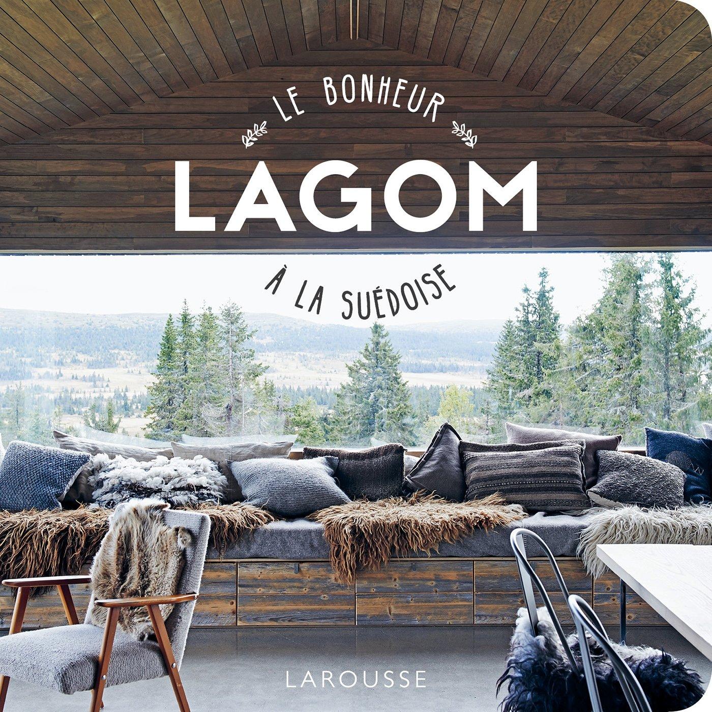 Lagom, le bonheur à la suédoise Broché – 14 février 2018 Elisabeth Carlsson Larousse 203595309X Psychologie