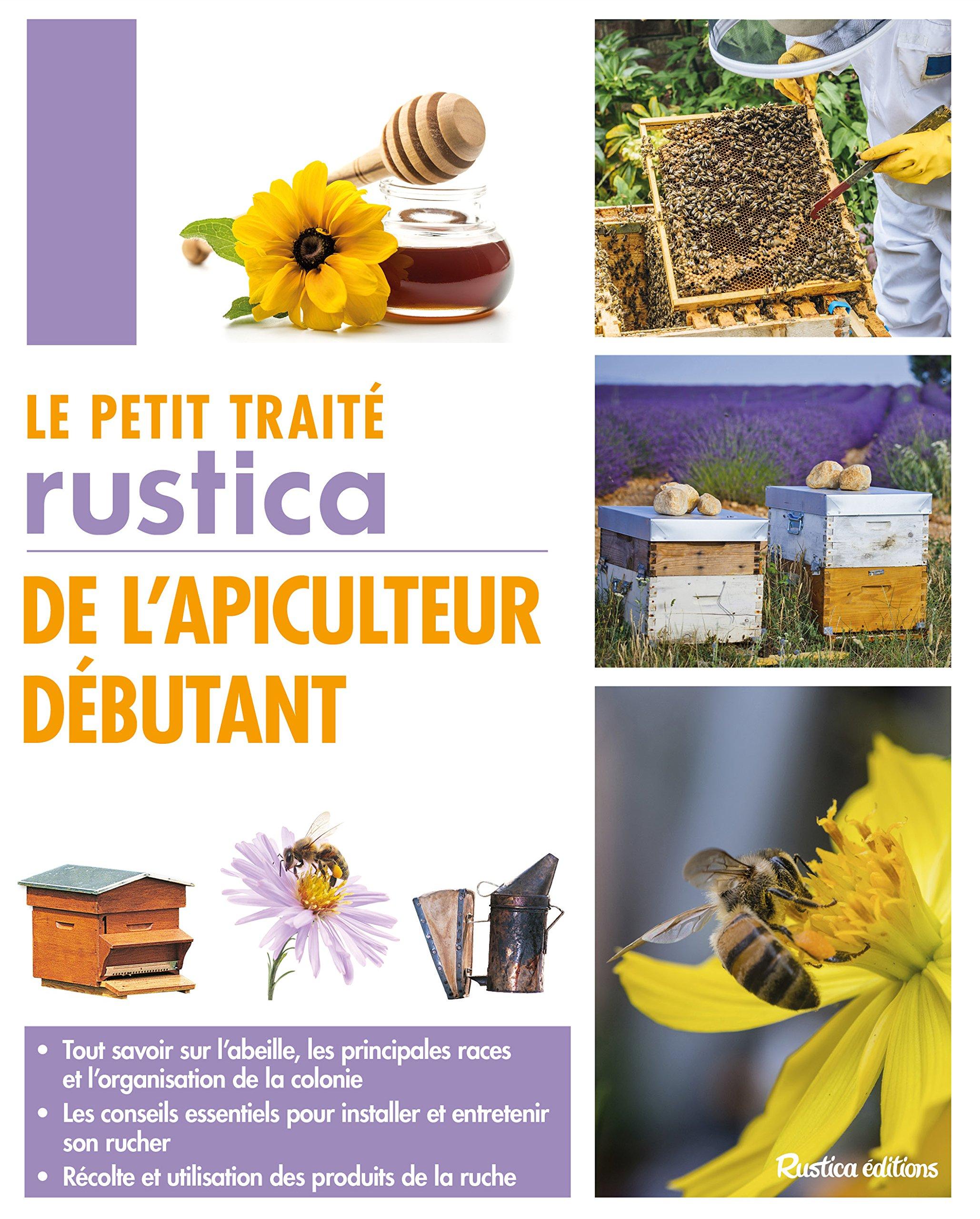 Le petit traité Rustica de l'apiculteur débutant Relié – 17 mars 2017 Gilles Fert Paul Fert Rustica éditions 2815310244