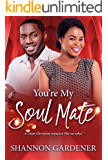 You're My Soul Mate (A Clean Christian African American Romance Book 4)