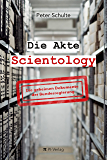 Die Akte Scientology: Die geheimen Dokumente der Bundesregierung