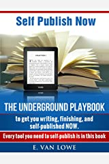 Self Publish Now: The Underground Playbook to get you writing, finishing, and self-published NOW. Kindle Edition