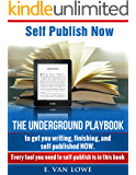 Self Publish Now: The Underground Playbook to get you writing, finishing, and self-published NOW.