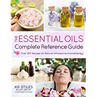 The Essential Oils Complete Reference Guide: Over 250 Recipes for Natural Wholesome Aromatherapy (English Edition)