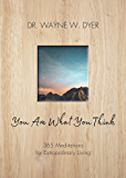 You Are What You Think: 365 Meditations for Extraordinary Living