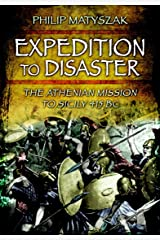 Expedition to Disaster: The Athenian Mission to Sicily 415 BC Kindle Edition
